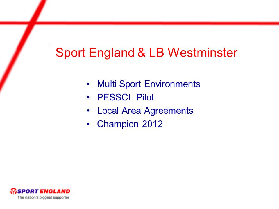 Sport England & LB Westminster Multi Sport Environments PESSCL Pilot Local Area Agreements Champion 2012