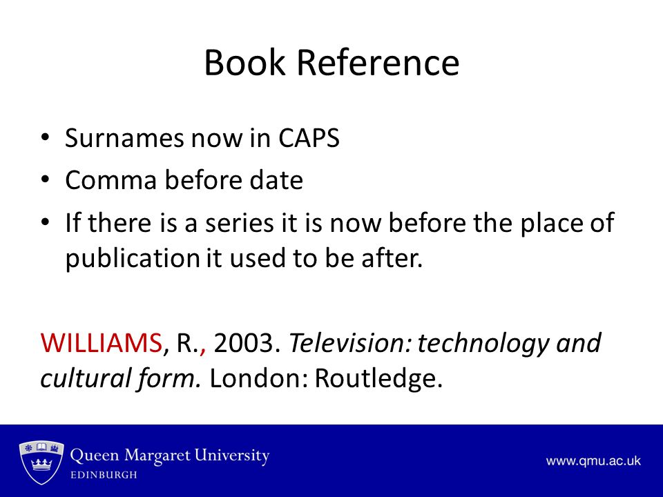 Book Reference Surnames now in CAPS Comma before date If there is a series it is now before the place of publication it used to be after.