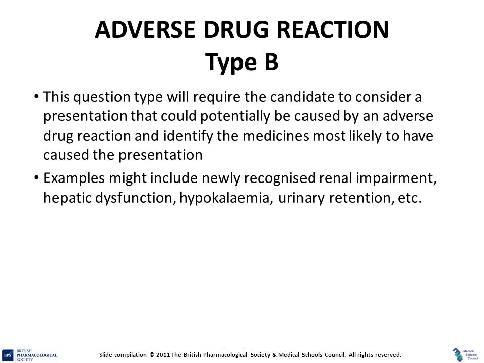 Prescribing Skills Assessment ADVERSE DRUG REACTION Type B This question type will require the candidate to consider a presentation that could potenti