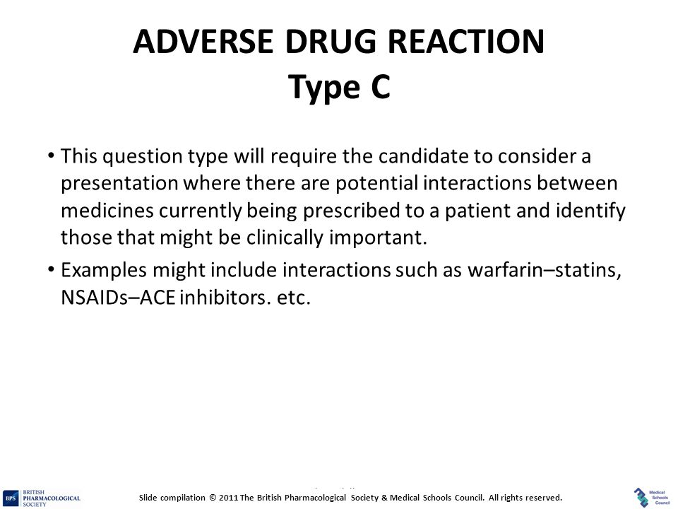 Prescribing Skills Assessment ADVERSE DRUG REACTION Type C This question type will require the candidate to consider a presentation where there are po