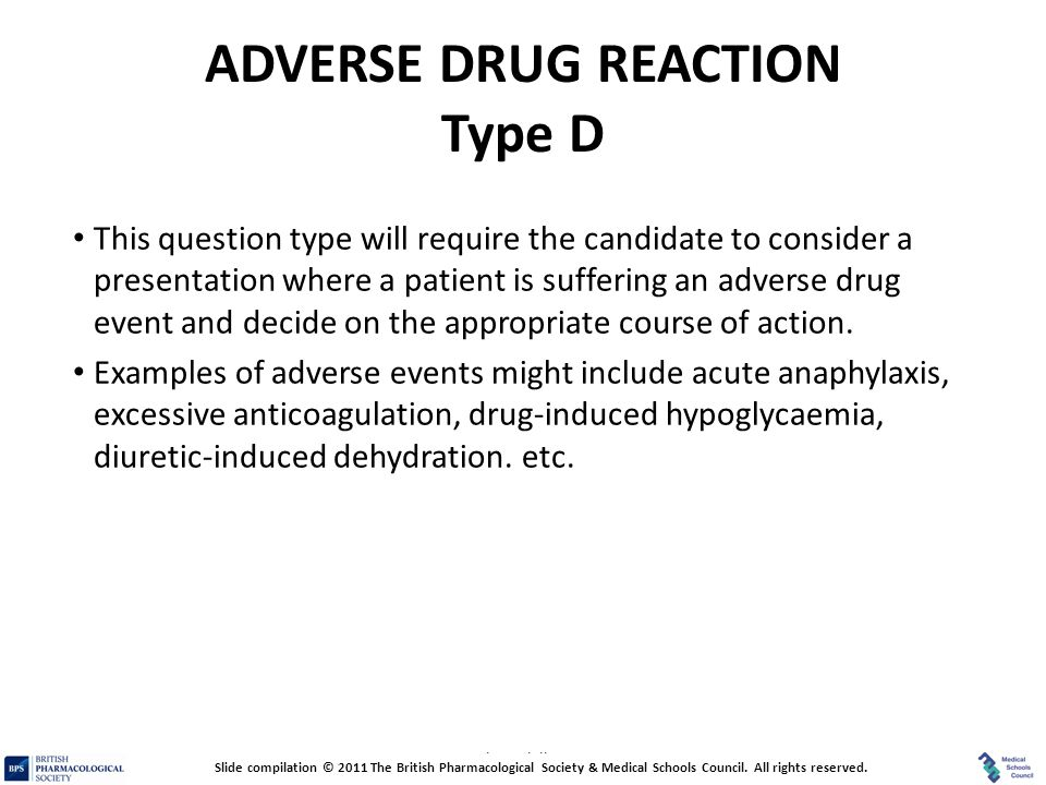 Prescribing Skills Assessment ADVERSE DRUG REACTION Type D This question type will require the candidate to consider a presentation where a patient is