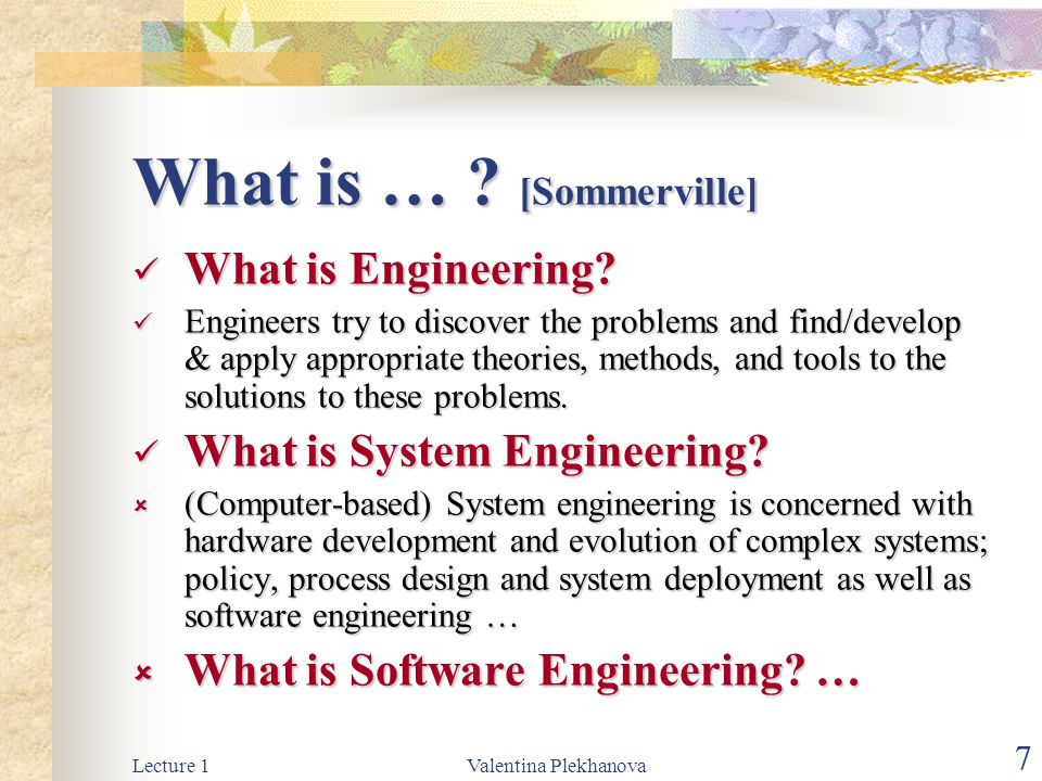 Lecture 1Valentina Plekhanova 7 What is … .[Sommerville] What is Engineering.