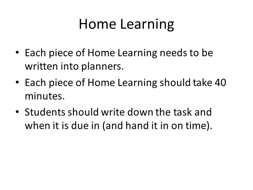Home Learning Each piece of Home Learning needs to be written into planners.