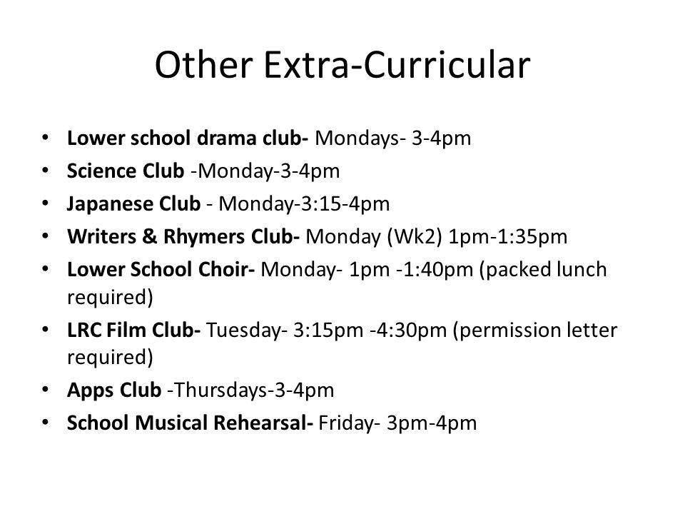 Other Extra-Curricular Lower school drama club- Mondays- 3-4pm Science Club -Monday-3-4pm Japanese Club - Monday-3:15-4pm Writers & Rhymers Club- Mond
