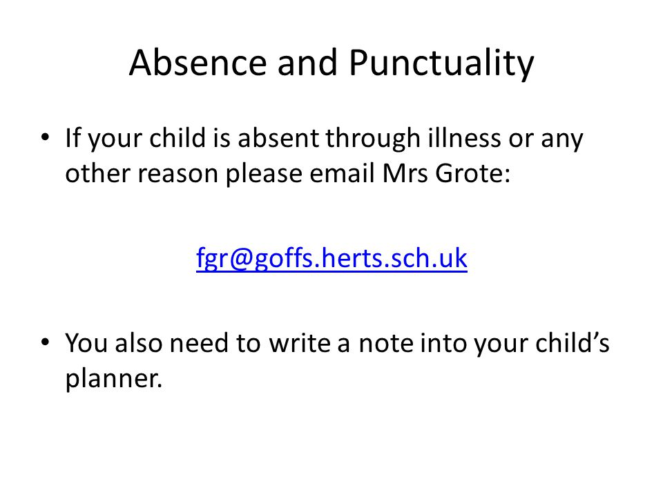 Absence and Punctuality If your child is absent through illness or any other reason please  Mrs Grote: You also need to write a note into your child's planner.