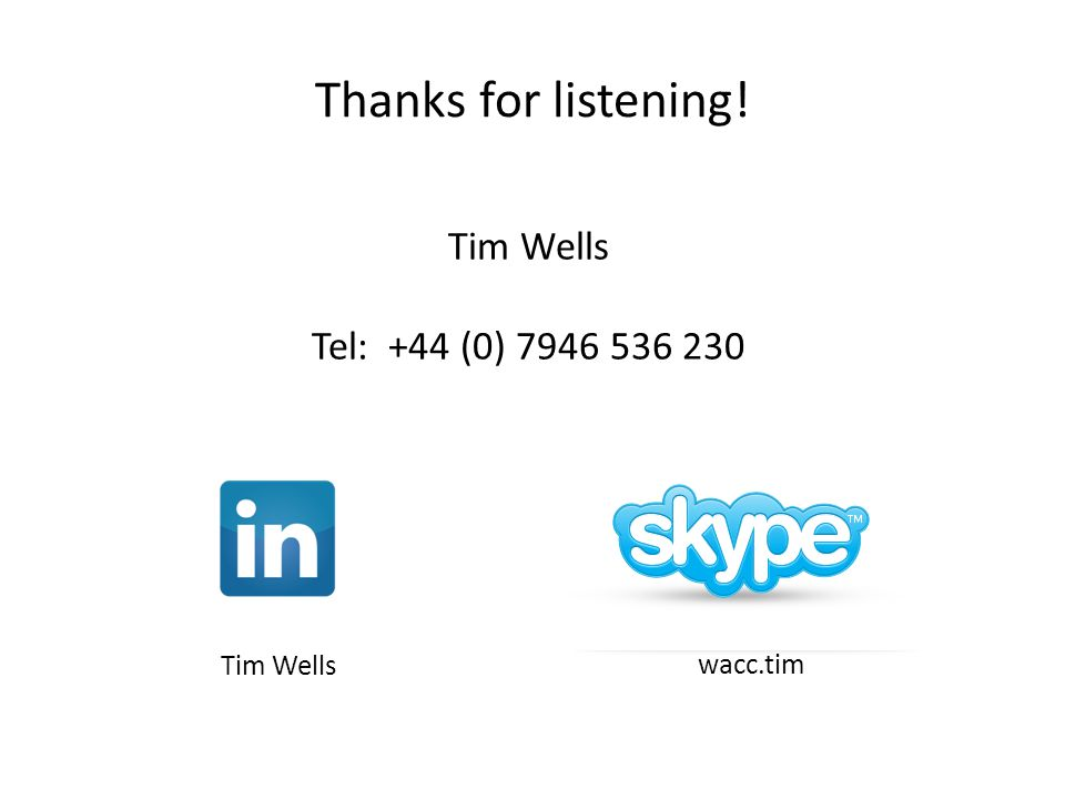 Thanks for listening! Tim Wells Tel: +44 (0) 7946 536 230 wacc.tim Tim Wells