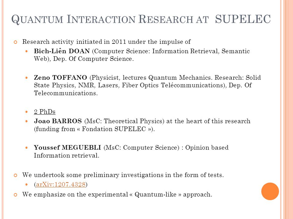 Q UANTUM I NTERACTION R ESEARCH AT SUPELEC Research activity initiated in 2011 under the impulse of Bich-Liên DOAN (Computer Science: Information Retr