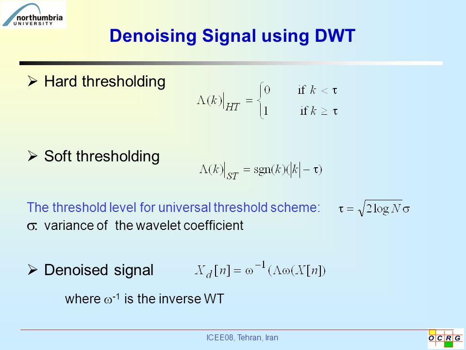 ICEE08, Tehran, Iran Denoising Signal using DWT  Hard thresholding  Soft thresholding The threshold level for universal threshold scheme:  : varian