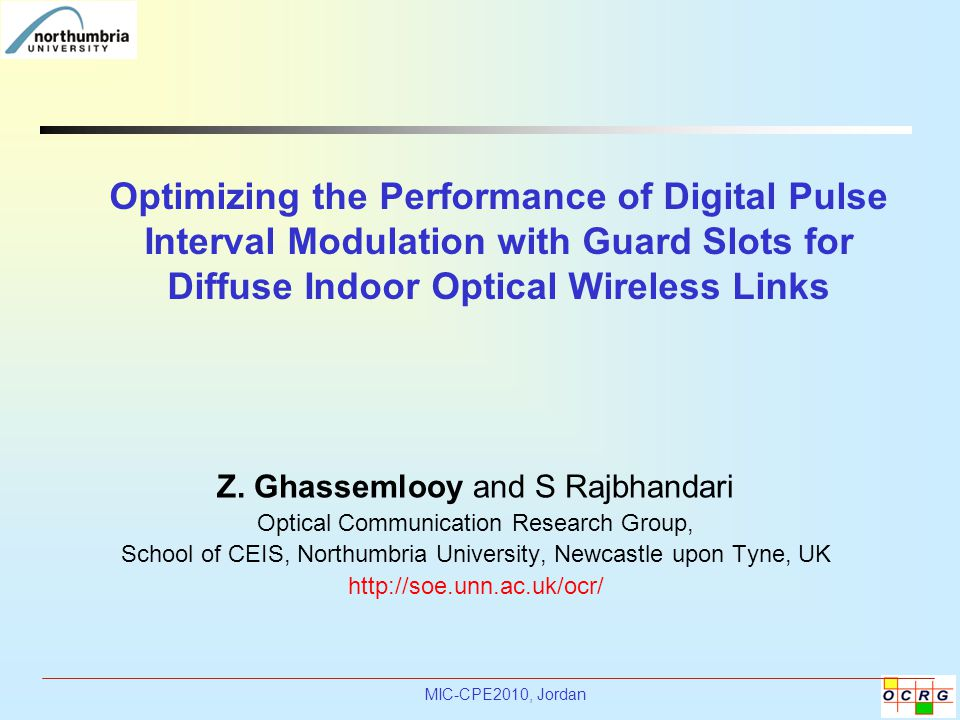 MIC-CPE2010, Jordan Optimizing the Performance of Digital Pulse Interval Modulation with Guard Slots for Diffuse Indoor Optical Wireless Links Z.