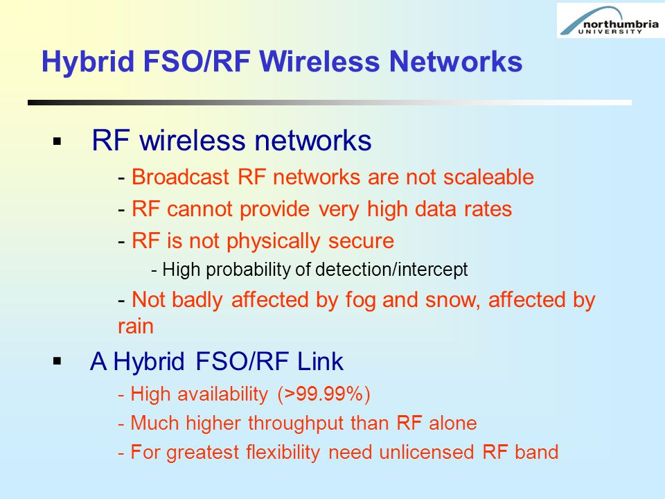  RF wireless networks - Broadcast RF networks are not scaleable - RF cannot provide very high data rates - RF is not physically secure - High probabi