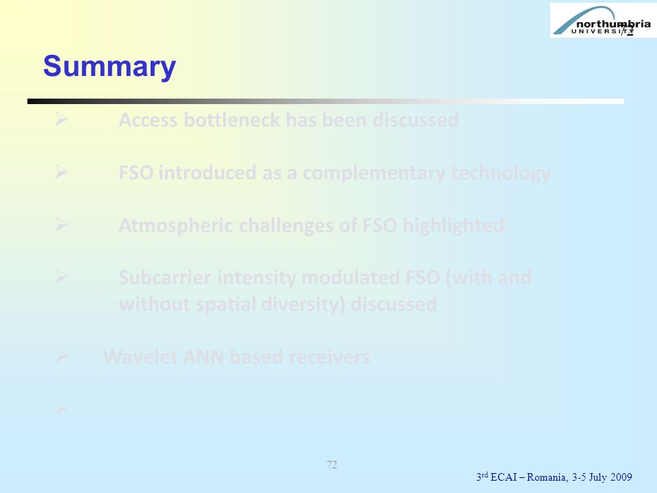 72 Summary AAccess bottleneck has been discussed FFSO introduced as a complementary technology AAtmospheric challenges of FSO highlighted SSub