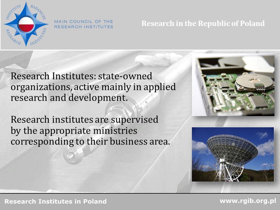 R&D Units in Poland Research Institutes: state-owned organizations, active mainly in applied research and development.