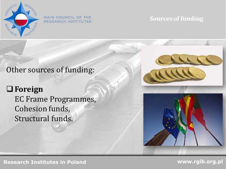 www.rgjbr.org.pl R&D Units in Poland Other sources of funding:  Foreign EC Frame Programmes, Cohesion funds, Structural funds.