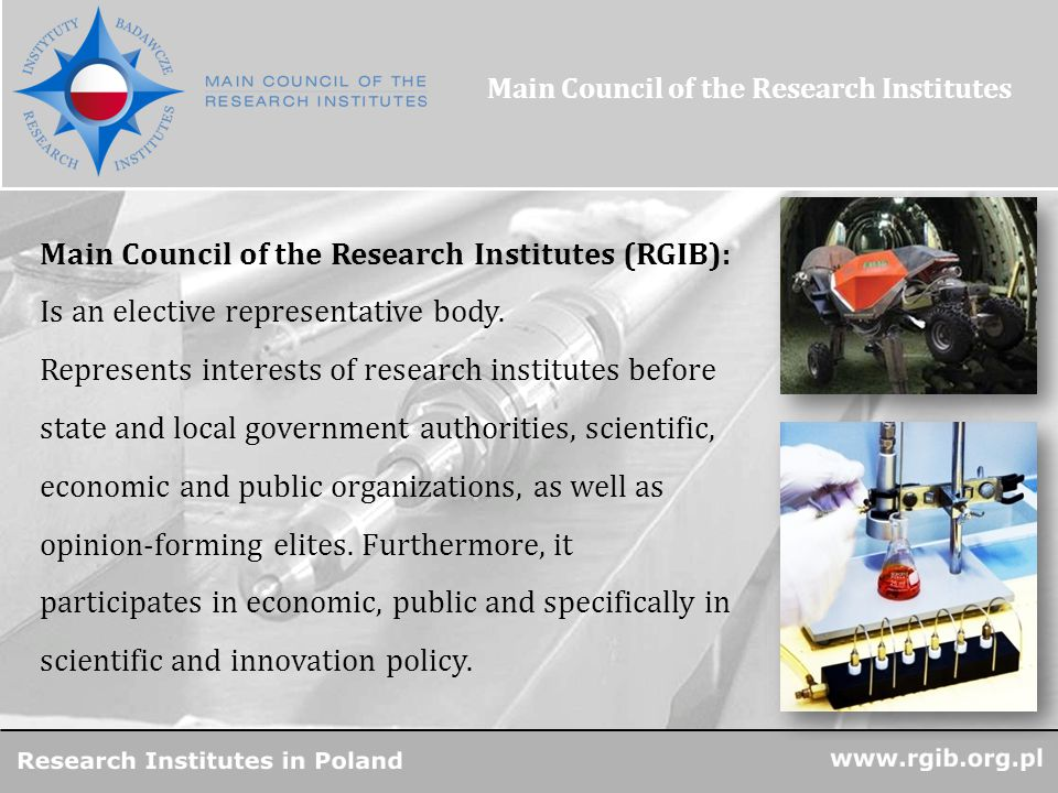 R&D Units in Poland Main Council of the Research Institutes (RGIB): Is an elective representative body.