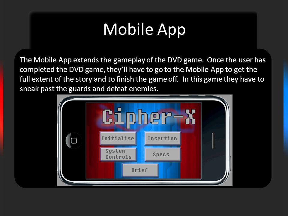 Mobile App The Mobile App extends the gameplay of the DVD game.