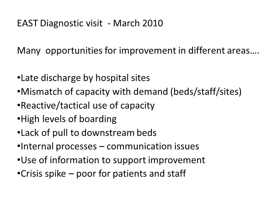 EAST Diagnostic visit - March 2010 Many opportunities for improvement in different areas….