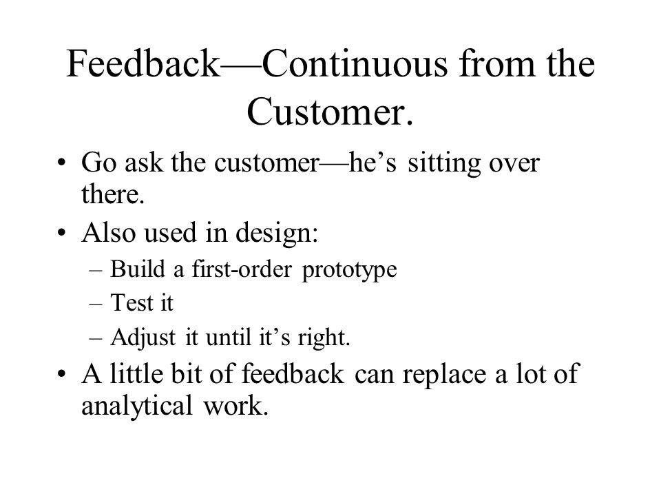 Feedback—Continuous from the Customer.Go ask the customer—he's sitting over there.
