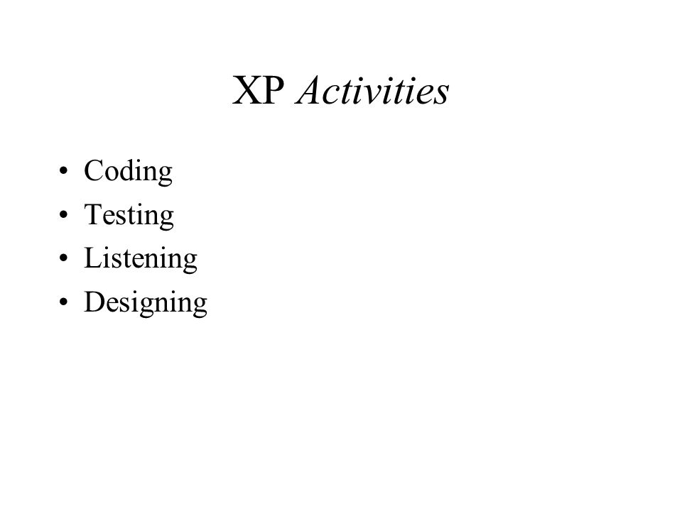 XP Activities Coding Testing Listening Designing