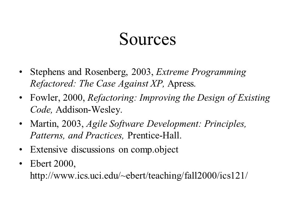Sources Stephens and Rosenberg, 2003, Extreme Programming Refactored: The Case Against XP, Apress.