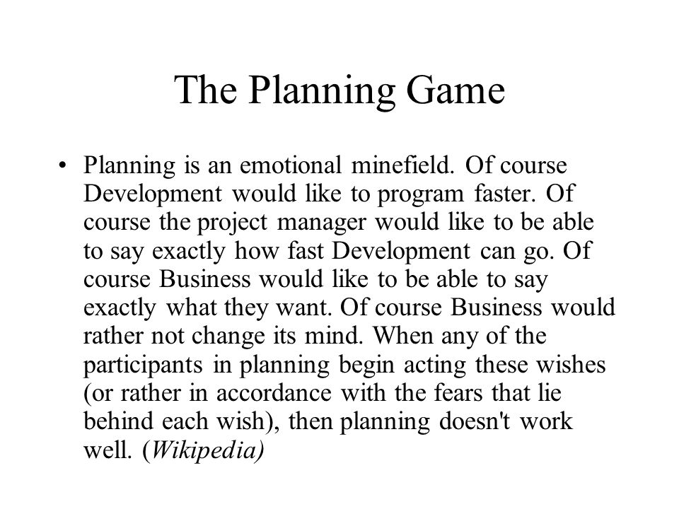 The Planning Game Planning is an emotional minefield.