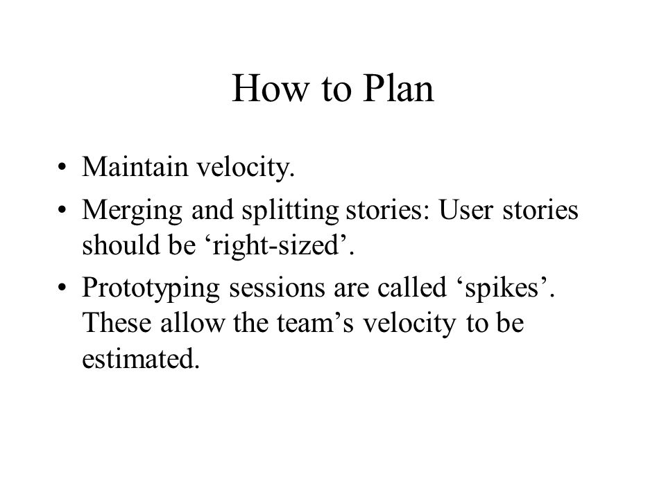 How to Plan Maintain velocity.Merging and splitting stories: User stories should be 'right-sized'.