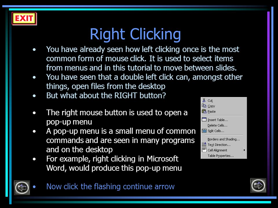 Right Clicking You have already seen how left clicking once is the most common form of mouse click.
