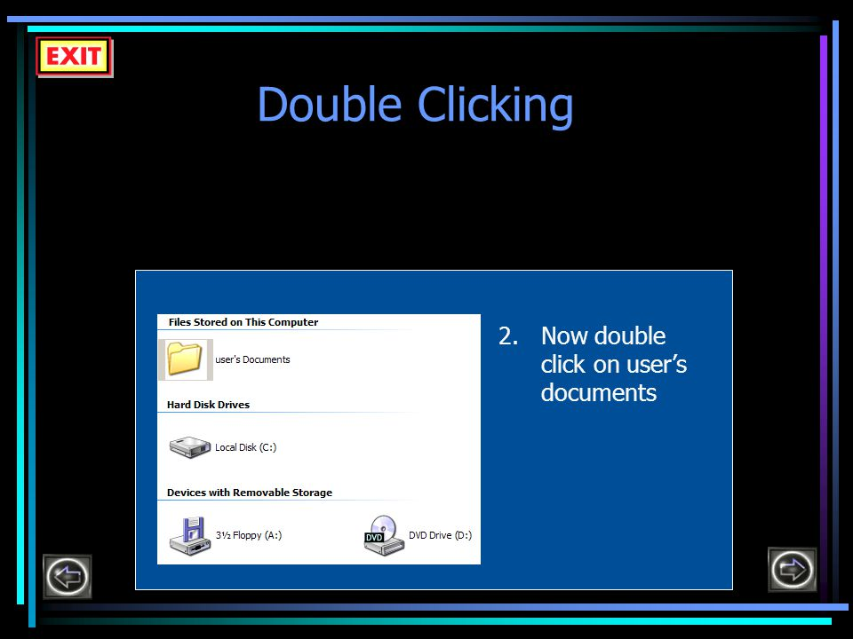 Double Clicking 2.Now double click on user's documents
