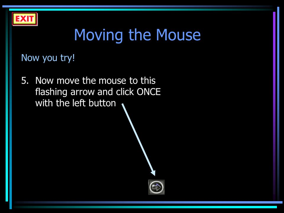 Moving the Mouse Now you try.
