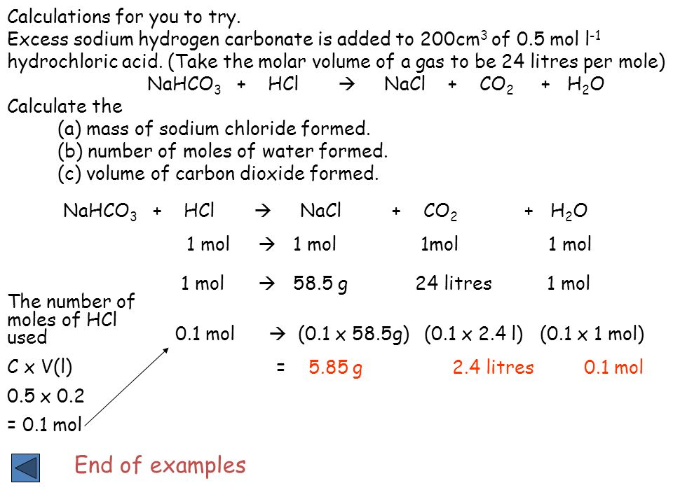 Calculations for you to try. Excess sodium hydrogen carbonate is added to 200cm 3 of 0.5 mol l -1 hydrochloric acid. (Take the molar volume of a gas t