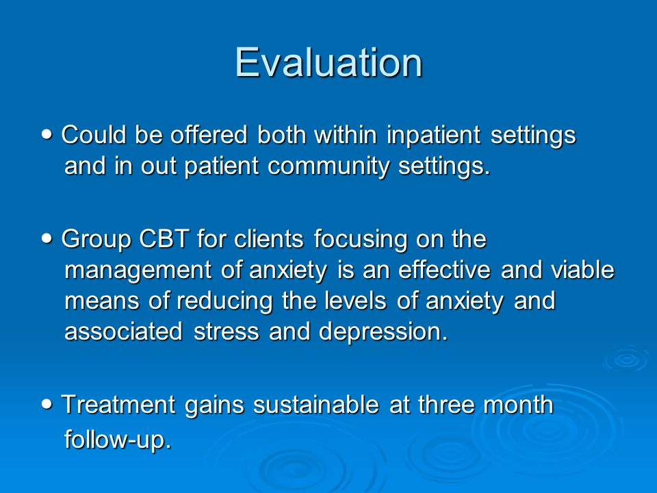 Evaluation Could be offered both within inpatient settings and in out patient community settings.