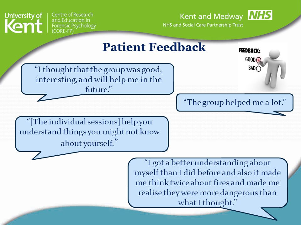 """I thought that the group was good, interesting, and will help me in the future."" Patient Feedback ""The group helped me a lot."" ""[The individual sessi"