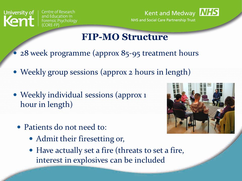 28 week programme (approx 85-95 treatment hours FIP-MO Structure Weekly group sessions (approx 2 hours in length) Weekly individual sessions (approx 1