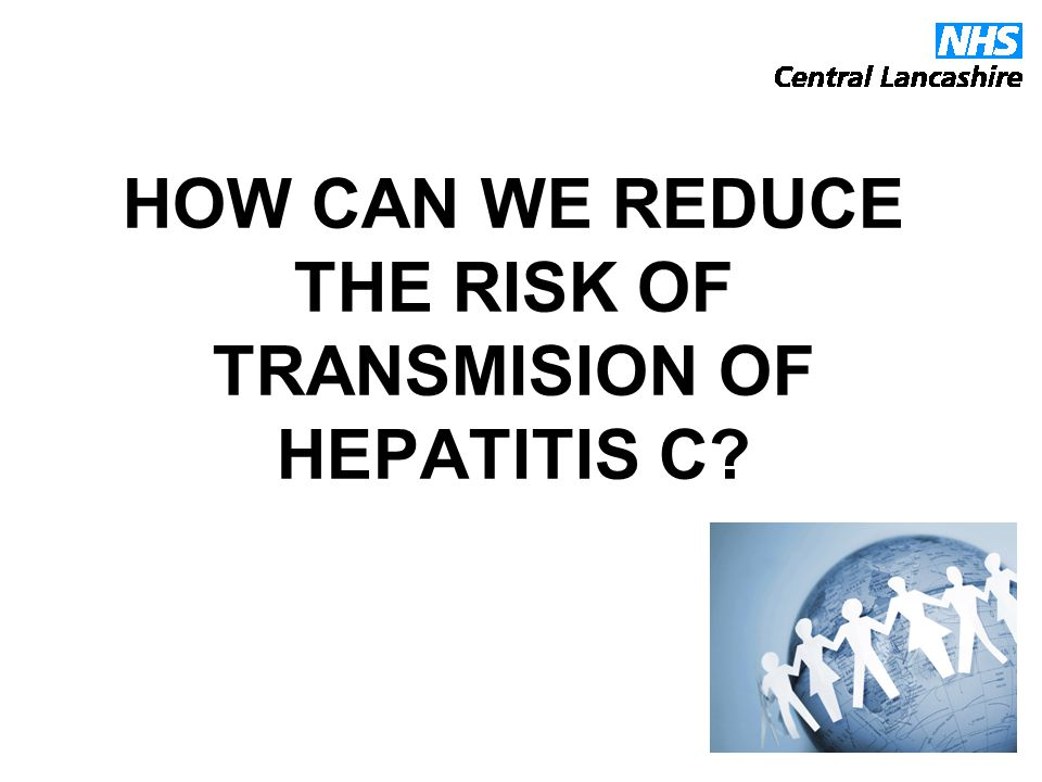 HOW CAN WE REDUCE THE RISK OF TRANSMISION OF HEPATITIS C