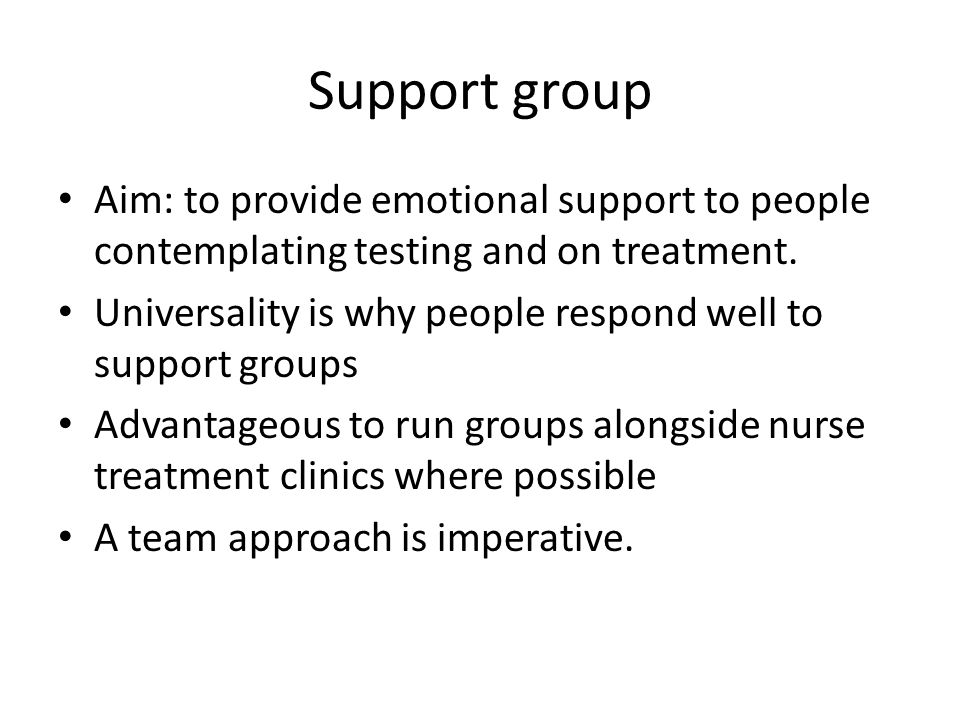 Support group Aim: to provide emotional support to people contemplating testing and on treatment.