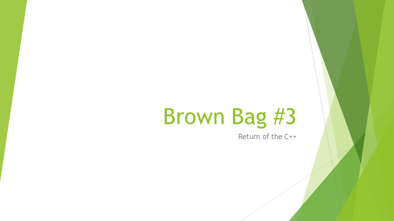 Brown Bag #3 Return of the C++