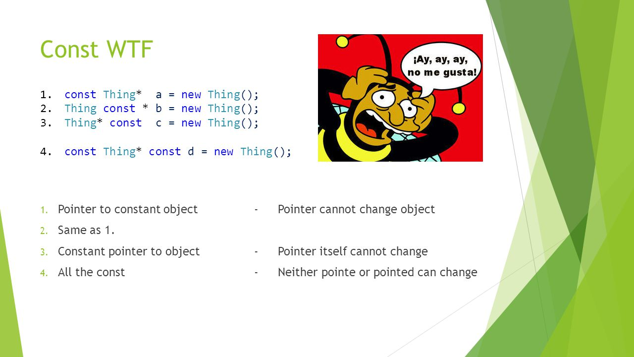 Const WTF 1. const Thing* a = new Thing(); 2. Thing const * b = new Thing(); 3.