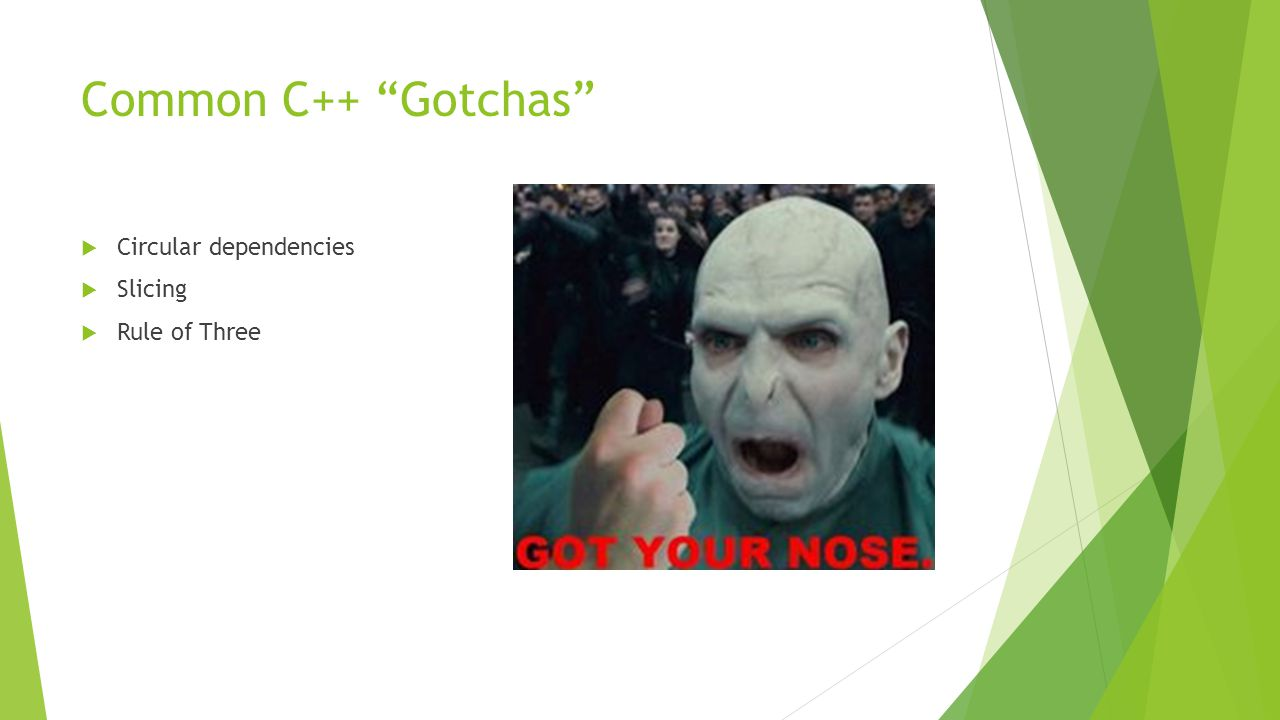 Common C++ Gotchas  Circular dependencies  Slicing  Rule of Three