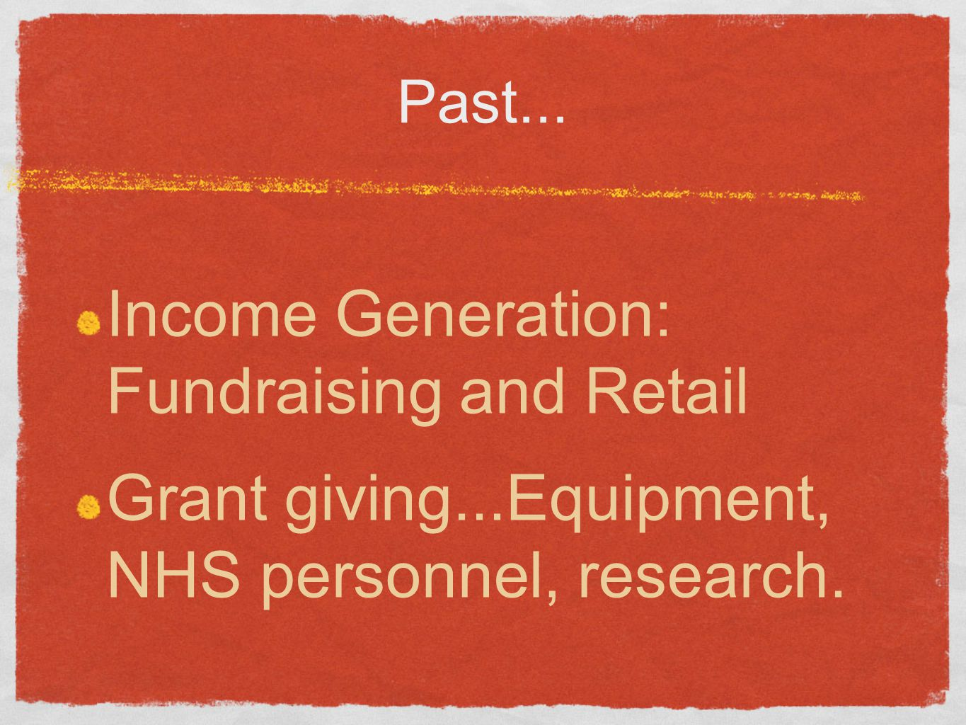 Past... Income Generation: Fundraising and Retail Grant giving...Equipment, NHS personnel, research.