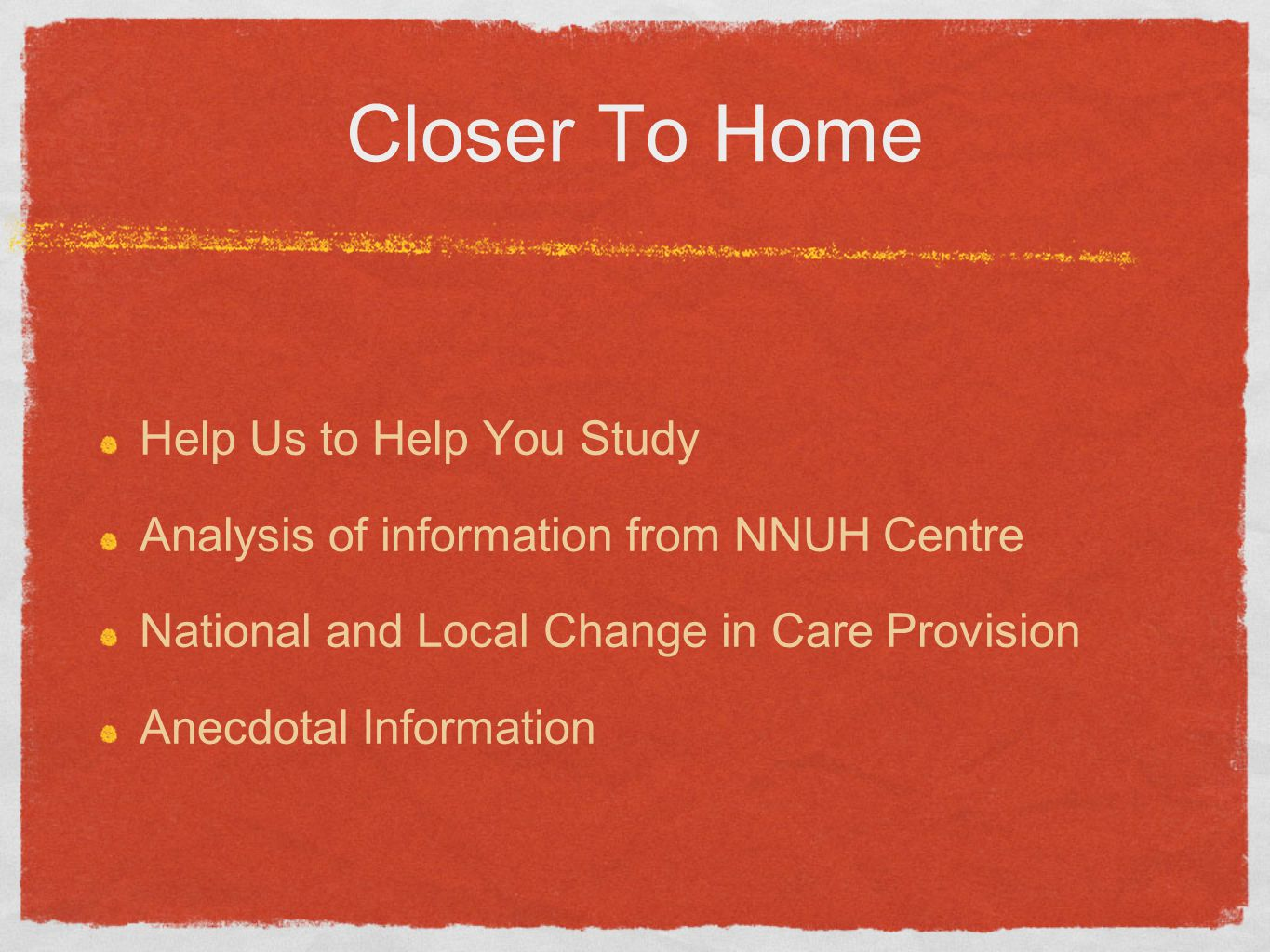 Closer To Home Help Us to Help You Study Analysis of information from NNUH Centre National and Local Change in Care Provision Anecdotal Information