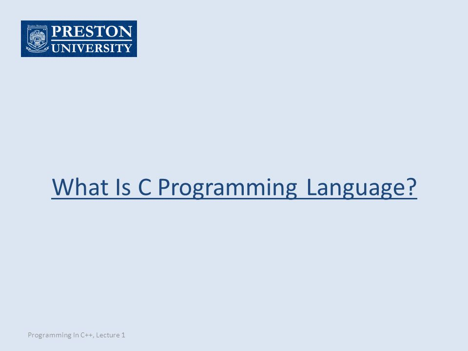 Programming In C++, Lecture 1 What Is C Programming Language?
