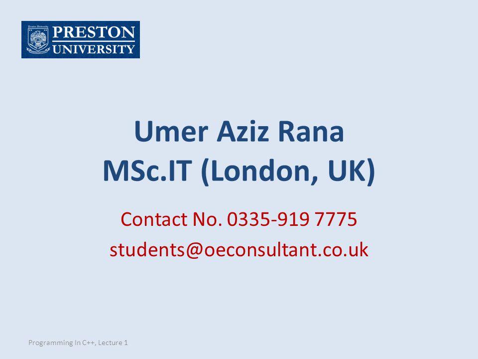 Umer Aziz Rana MSc.IT (London, UK) Programming In C++, Lecture 1 Contact No.