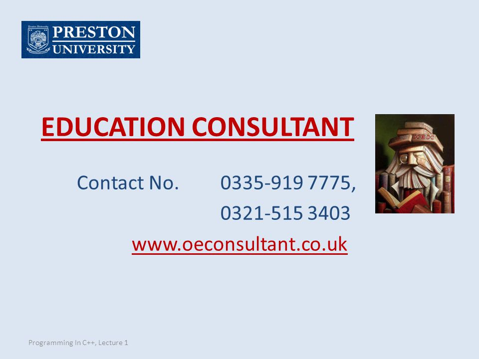 EDUCATION CONSULTANT Programming In C++, Lecture 1 Contact No.