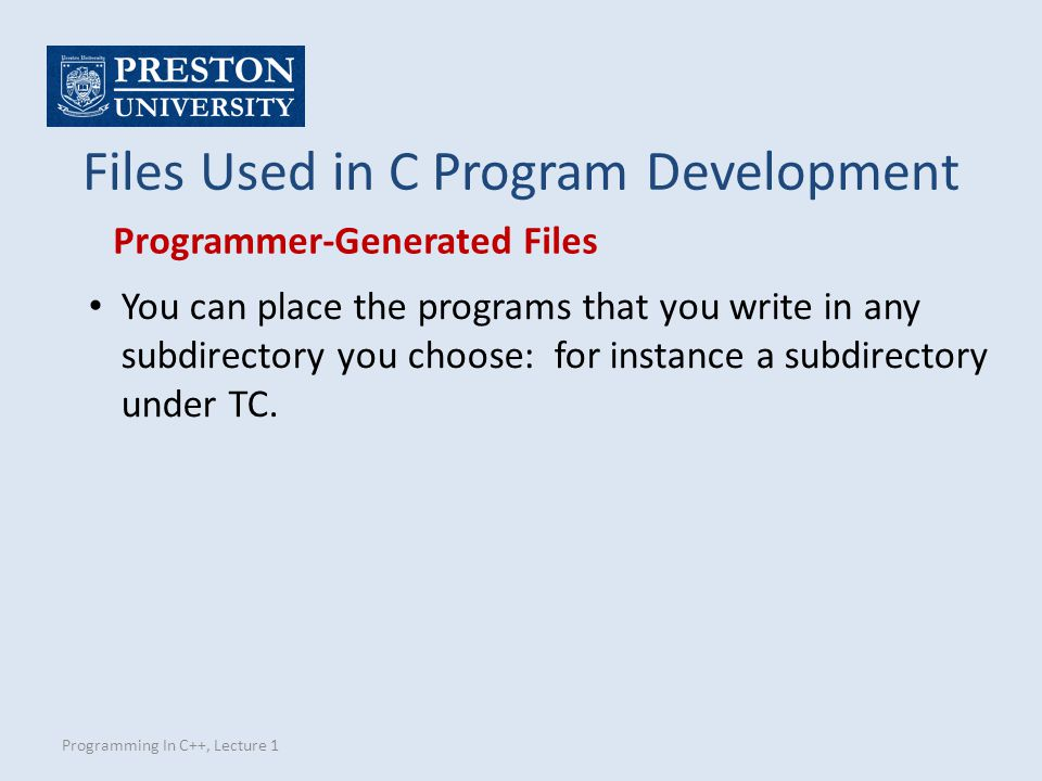 Programming In C++, Lecture 1 Files Used in C Program Development You can place the programs that you write in any subdirectory you choose: for instance a subdirectory under TC.