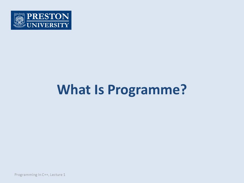 What Is Programme? Programming In C++, Lecture 1