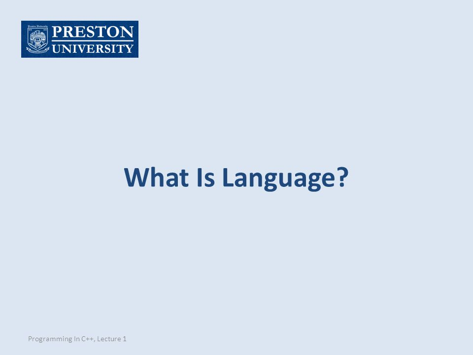 What Is Language? Programming In C++, Lecture 1