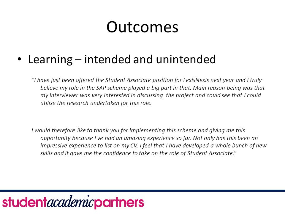 "Outcomes Learning – intended and unintended ""I have just been offered the Student Associate position for LexisNexis next year and I truly believe my r"