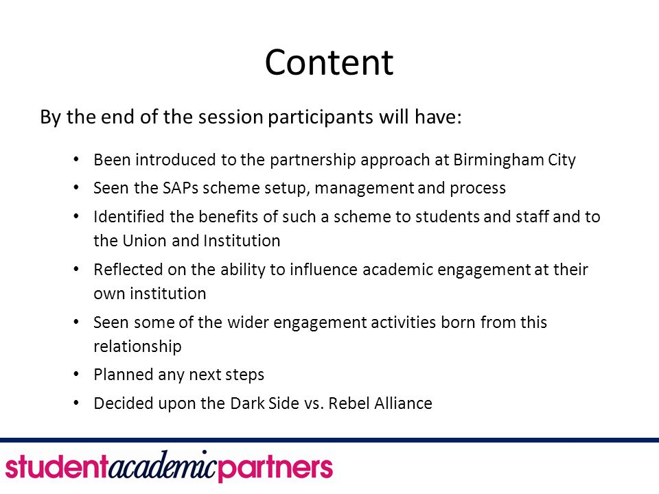 Content By the end of the session participants will have: Been introduced to the partnership approach at Birmingham City Seen the SAPs scheme setup, m