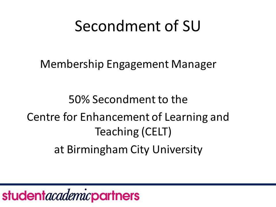 Secondment of SU Membership Engagement Manager 50% Secondment to the Centre for Enhancement of Learning and Teaching (CELT) at Birmingham City Univers
