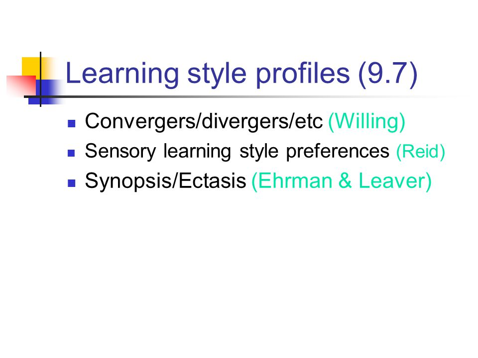 Learning style profiles (9.7) Convergers/divergers/etc (Willing) Sensory learning style preferences (Reid) Synopsis/Ectasis (Ehrman & Leaver)