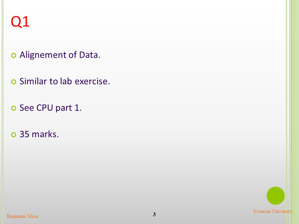 Q1 3 Benjamin Mora Swansea University Alignement of Data. Similar to lab exercise. See CPU part 1. 35 marks.